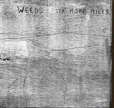 weeds - six more miles
