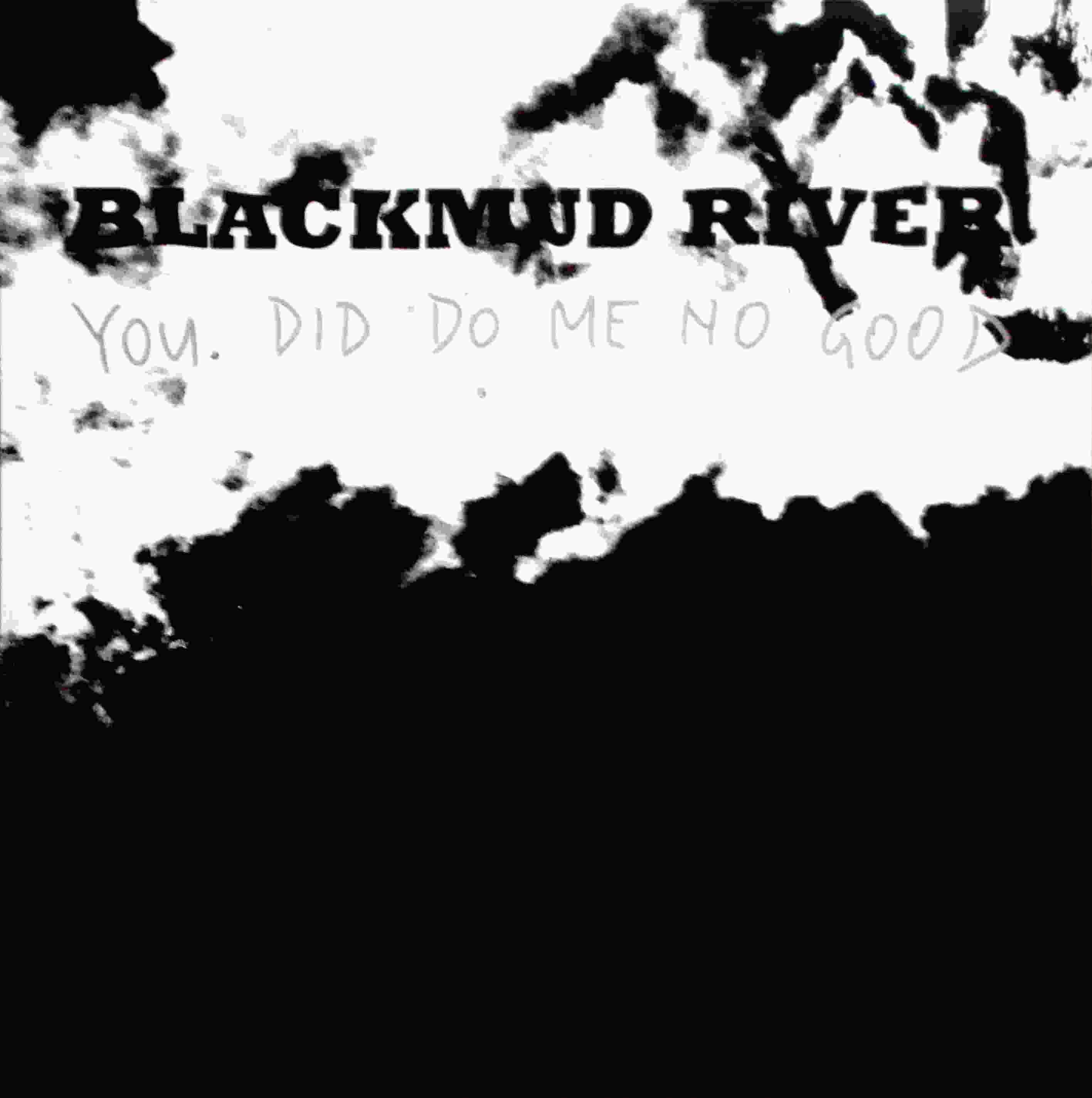 blackmud river - you did do me no good